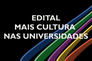 Edital Mais Cultura nas Universidades